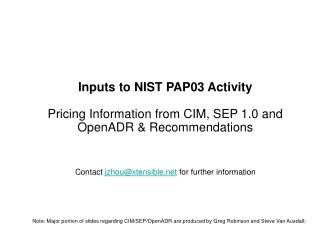 Inputs to NIST PAP03 Activity  Pricing Information from CIM, SEP 1.0 and OpenADR  Recommendations