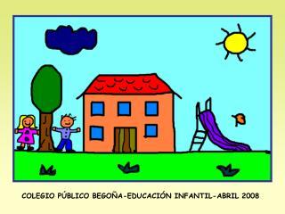 COLEGIO P BLICO BEGO A-EDUCACI N INFANTIL-ABRIL 2008