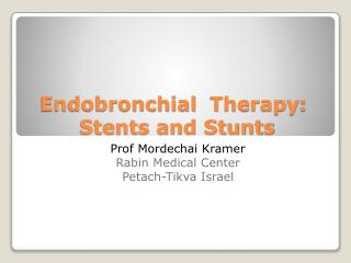 Endobronchial  Therapy:  Stents and Stunts