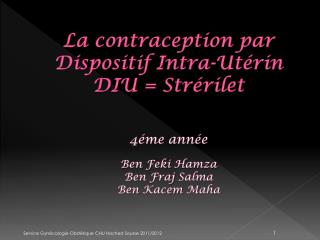 La contraception par Dispositif Intra-Ut rin DIU  Str rilet   4 me ann e  Ben Feki Hamza Ben Fraj Salma Ben Kacem Maha