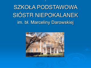 SZKOLA PODSTAWOWA  SI STR NIEPOKALANEK im. bl. Marceliny Darowskiej