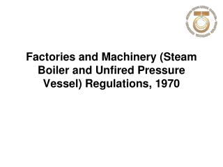 Factories and Machinery Steam Boiler and Unfired Pressure Vessel Regulations, 1970