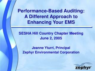Performance-Based Auditing: A Different Approach to Enhancing Your EMS  SESHA Hill Country Chapter Meeting June 2, 2005