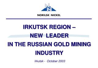IRKUTSK REGION    NEW  LEADER  IN THE RUSSIAN GOLD MINING INDUSTRY
