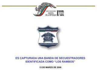 ES CAPTURADA UNA BANDA DE SECUESTRADORES IDENTIFICADA COMO  LOS RAMBOS   15 DE MARZO DE 2006