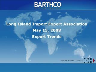 Long Island Import Export Association May 15, 2008 Export Trends