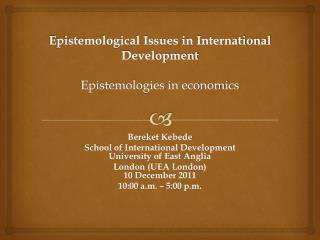 Epistemological Issues in International Development  Epistemologies in economics