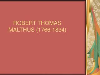 ROBERT THOMAS MALTHUS 1766-1834