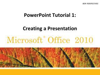 PowerPoint Tutorial 1:  Creating a Presentation
