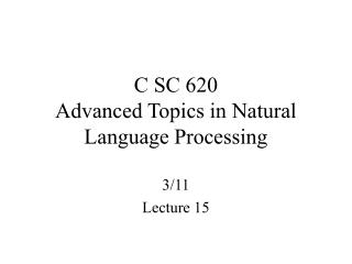 C SC 620 Advanced Topics in Natural Language Processing