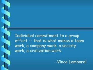 Individual commitment to a group effort -- that is what makes a team work, a company work, a society work, a civilizatio