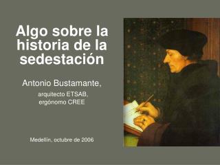 Algo sobre la historia de la sedestaci n  Antonio Bustamante,  arquitecto ETSAB,  erg nomo CREE    Medell n, octubre de