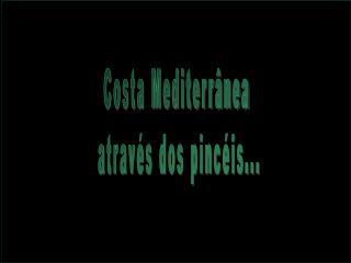 Costa Mediterr nea  atrav s dos pinc is...