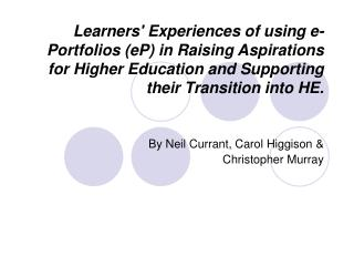 Learners Experiences of using e-Portfolios eP in Raising Aspirations for Higher Education and Supporting their Transitio