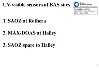 1. SAOZ at Rothera  2. MAX-DOAS at Halley  3. SAOZ spare to Halley