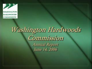 Washington Hardwoods Commission Annual Report June 14, 2006