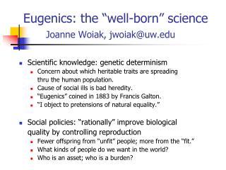 Eugenics: the  well-born  science  Joanne Woiak, jwoiakuw
