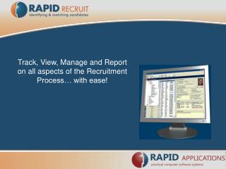 Track, View, Manage and Report on all aspects of the Recruitment Process  with ease