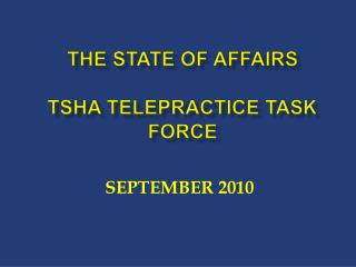 The State of affairs  TSHA Telepractice task Force