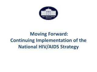 Moving Forward: Continuing Implementation of the  National HIV