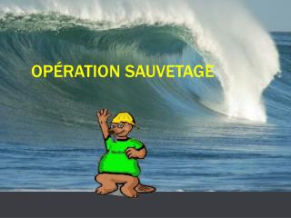 OP RATION SAUVETAGE