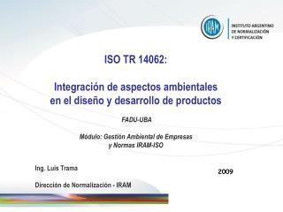 ISO TR 14062:  Integraci n de aspectos ambientales  en el dise o y desarrollo de productos    FADU-UBA  M dulo: Gesti n
