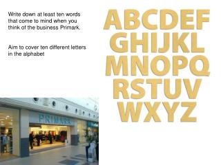 Write down at least ten words that come to mind when you think of the business Primark.    Aim to cover ten different le