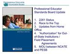 Professional Educator Standards Board Update  1.   2261 Status 2.   Race to the Top 3.   Updates from Home