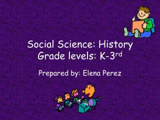 Social Science: History Grade levels: K-3rd