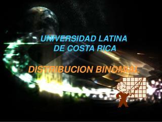 UNIVERSIDAD LATINA  DE COSTA RICA  DISTRIBUCION BINOMIAL