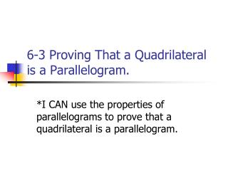 6-3 Proving That a Quadrilateral is a Parallelogram.