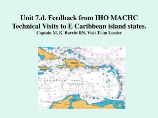 Unit 7.d. Feedback from IHO MACHC Technical Visits to E Caribbean island states.