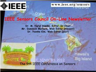 IEEE Sensors Council On-Line Newsletter  Dr. M. Nurul Abedin, Editor-In-Chief Mr. Dominick Mattern, Web Editor Present D