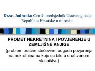 Dr.sc. Jadranko Crnic, predsjednik Ustavnog suda Republike Hrvatske u mirovini
