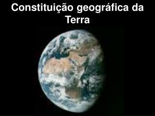 Constitui  o geogr fica da Terra