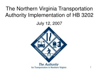 The Northern Virginia Transportation Authority Implementation of HB 3202 July 12, 2007