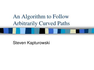 An Algorithm to Follow Arbitrarily Curved Paths