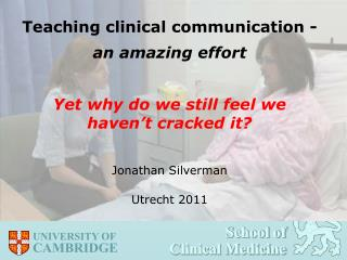 Teaching clinical communication -   an amazing effort  Yet why do we still feel we haven t cracked it  Jonathan Silverma