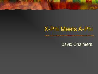 X-Phi Meets A-Phi