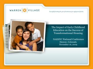 The Impact of Early Childhood Education on the Success of Transformational Housing    NAEHYC National Conference Denver,