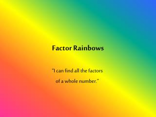 Factor Rainbows
