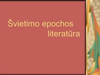 vietimo epochos        literatura