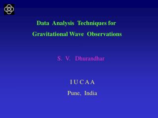 Data  Analysis  Techniques for   Gravitational Wave  Observations