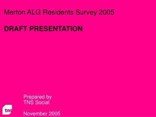 Merton ALG Residents Survey 2005  DRAFT PRESENTATION