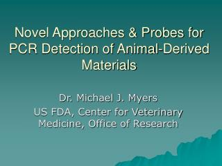 Novel Approaches  Probes for PCR Detection of Animal-Derived Materials