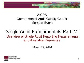 AICPA Governmental Audit Quality Center Member Event   Single Audit Fundamentals Part IV:   Overview of Single Audit Rep