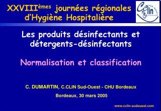Les produits d sinfectants et d tergents-d sinfectants  Normalisation et classification   C. DUMARTIN, C.CLIN Sud-Ouest