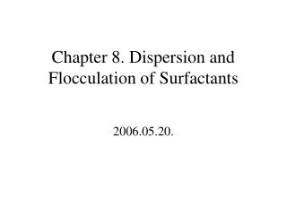 Chapter 8. Dispersion and Flocculation of Surfactants