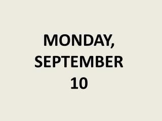 MONDAY, SEPTEMBER 10
