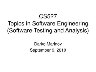 CS527 Topics in Software Engineering Software Testing and Analysis